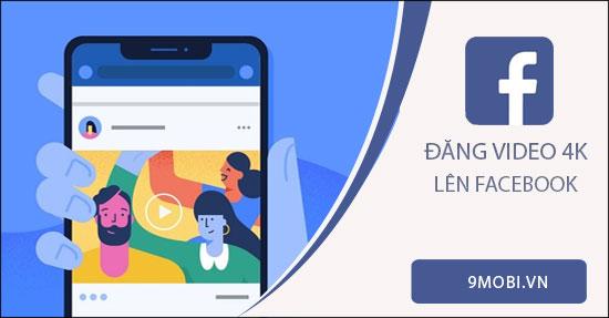 cach dang video 4k len facebook tren dien thoai android iphone