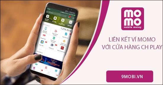Cách liên kết ví Momo với CH Play để mua, thanh toán ứng dụng