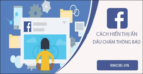 cach hien thi an dau cham thong bao tren facebook