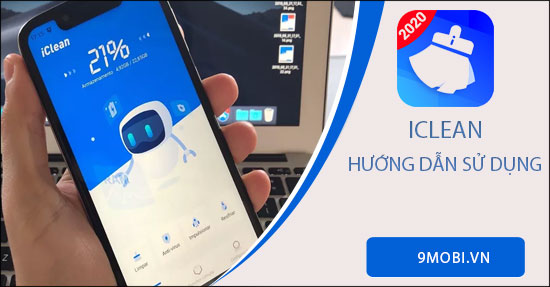 cach su dung ung dung iclean giup dien thoai android muot hon