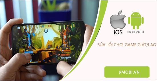 cach sua loi choi game bi giat lag tren iphone android