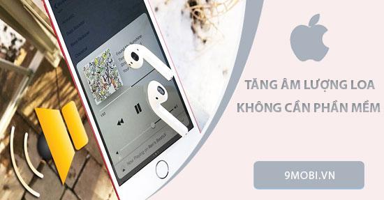 cach tang am luong loa iphone khong can phan mem