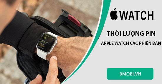 thoi luong pin apple watch cac phien ban