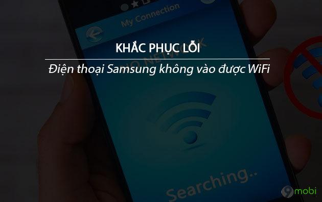 sua loi dien thoai samsung khong vao duoc wifi