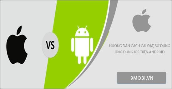 huong dan cai dat su dung ung dung ios tren dien thoai android