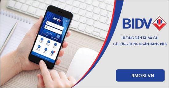 Cách tải và cài các ứng dụng BIDV lên smartphone, BIDV hiện nay có nhữ
