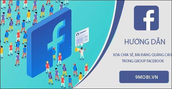 Cách xóa chia sẻ, bài đăng quảng cáo trong group Facebook
