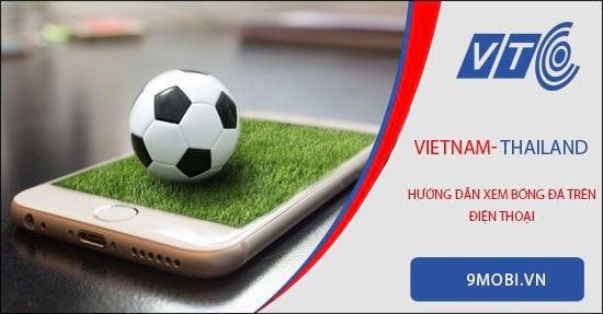 xem viet nam vs thai lan tren dien thoai 19h ngay 5 9