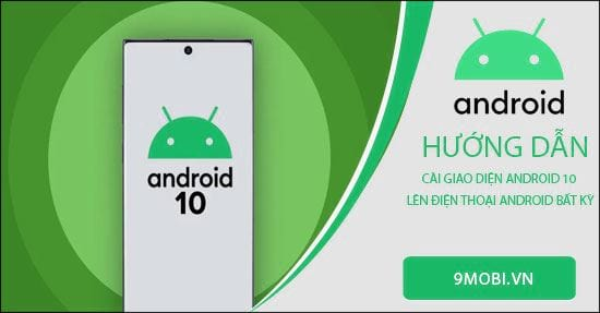 cach cai giao dien android 10 len dien thoai android bat ky
