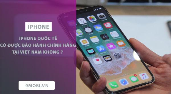 iphone quoc te co duoc bao hanh chinh hang viet nam khong