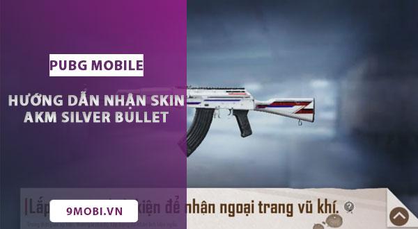 huong dan nhan skin akm silver bullet game pubg mobile