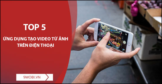 top ung dung tao video tu anh tren android