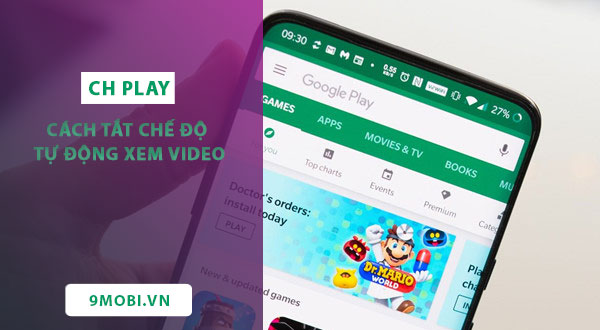 cach tat che do tu dong xem video trong ch play tren android