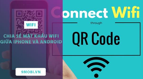 Cách chia sẻ mật khẩu WiFi giữa iPhone với Android bằng mã QR Code
