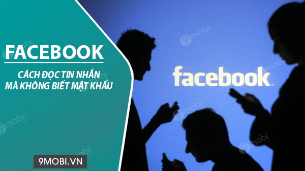cach doc tin nhan facebook ma khong biet mat khau