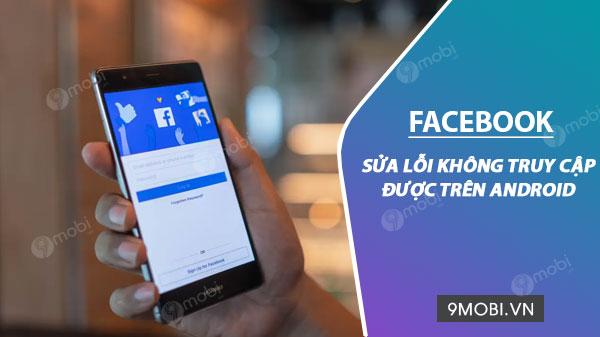 cach sua loi khong vao duoc facebook tren android