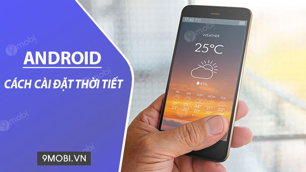 cach cai dat thoi tiet tren man hinh android