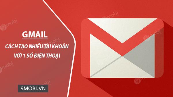 cach tao nhieu email google chi voi mot so dien thoai