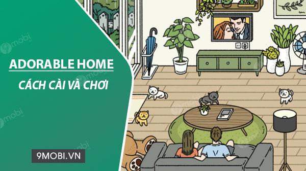 Cách cài đặt và chơi Adorable Home trên điện thoại iPhone, Android