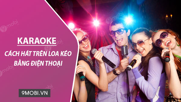 cach hat karaoke tren loa keo bang dien thoai