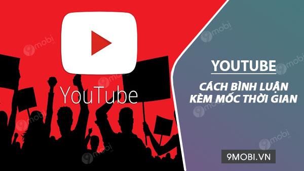cach binh luan kem moc thoi gian tren youtube cho android va ios