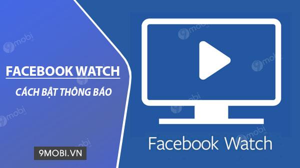 cach bat thong bao tren facebook watch