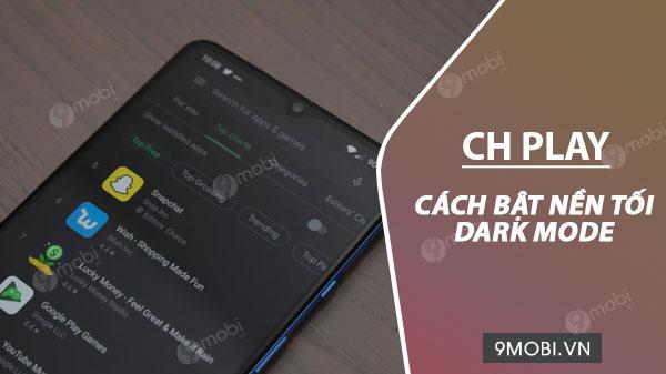 cach bat dark mode ch play