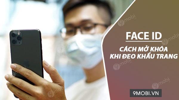 Cách sử dụng Face ID khi đeo khẩu trang, mở khóa iPhone