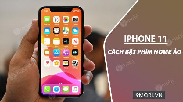 cach bat home ao tren iphone 11 iphone 11 pro va iphone 11 pro max