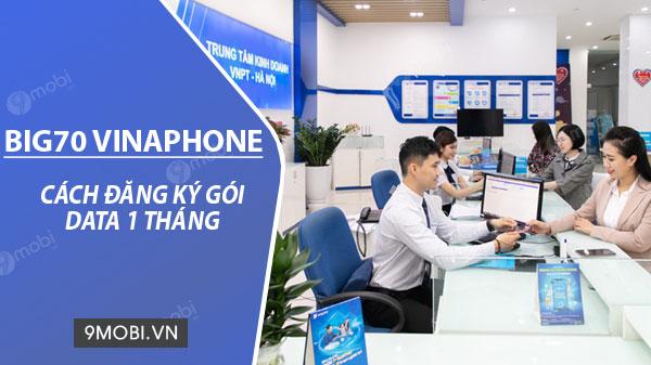 cach dang ky goi cuoc big70 vinaphone chi 70k thang nhan ngay 4 8gb data toc do cao