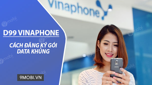 cach dang ky goi cuoc d99 vinaphone chi 99k thang nhan 2gb ngay