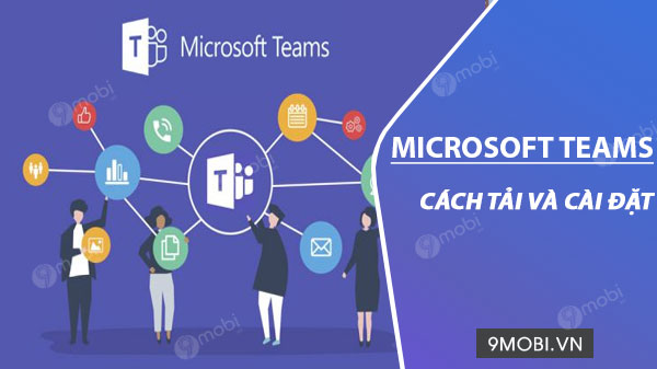 cach tai va cai dat microsoft teams tren android iphone