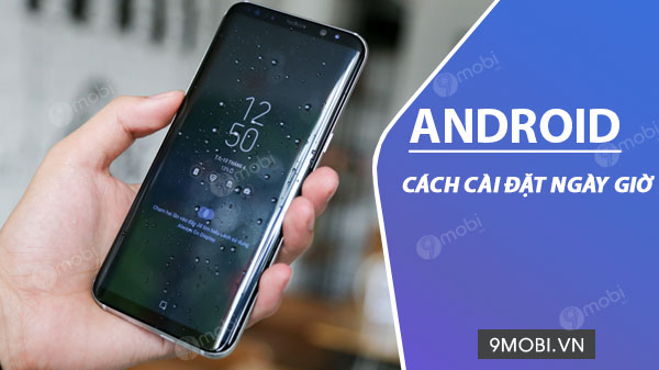 cach cai dat ngay gio tren dien thoai android