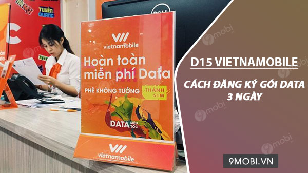 cach dang ky goi cuoc d15 vietnamobile 15k 3ngay co ngay 6gb data toc do cao