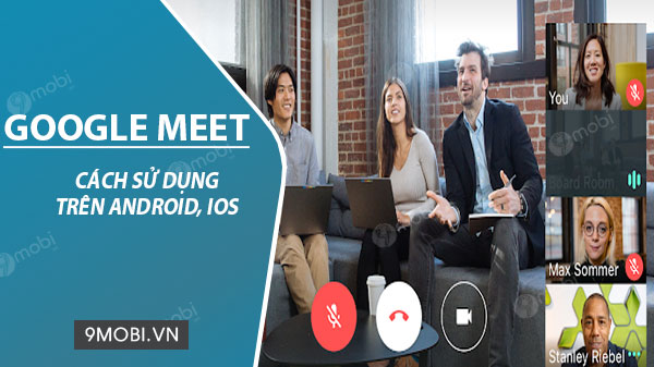 cach su dung google meet hangouts meet tren android ios