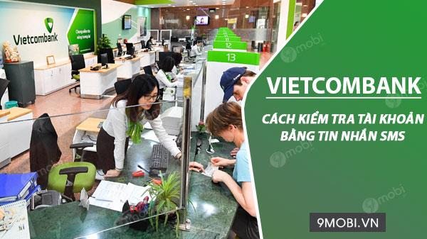 Cách kiểm tra tài khoản Vietcombank bằng tin nhắn SMS trên điện thoại