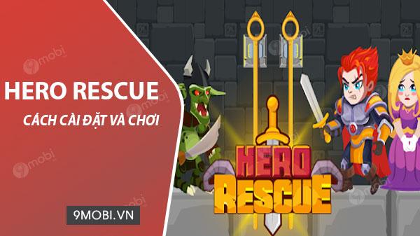 Cách cài đặt và chơi Hero Rescue, Game giải đố hack não trên điện thoạ