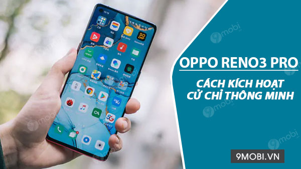 cach kich hoat cu chi thong minh tren oppo reno3 pro
