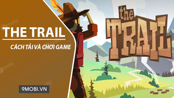 cach tai va choi game the trail