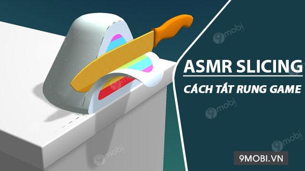 cach tat rung game asmr slicing