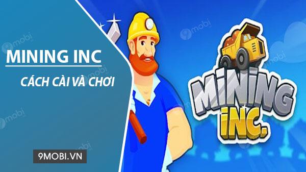 huong dan cai dat va choi game mining inc