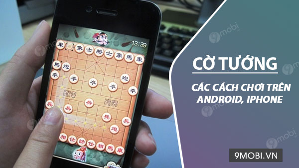 cac cach choi co tuong tren dien thoai android iphone