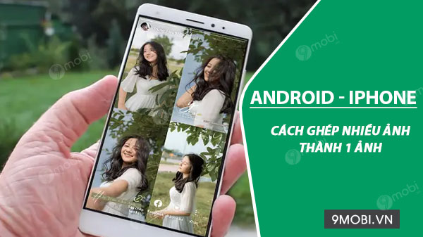 cach ghep nhieu anh thanh 1 anh tren android va iphone