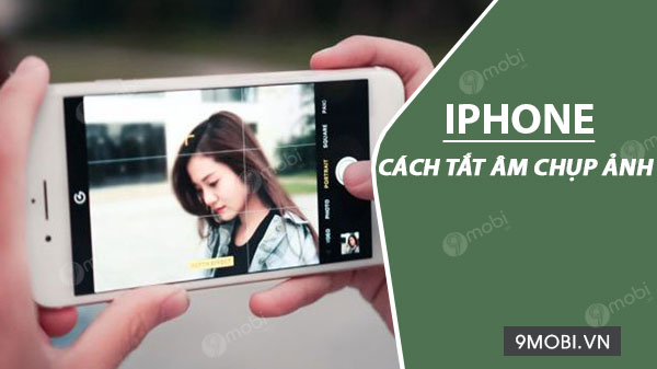cach tat am chup anh tren iphone