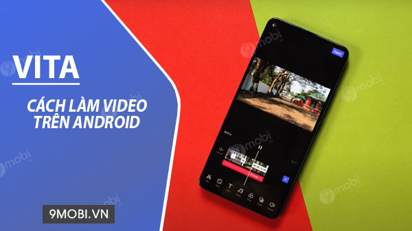cach lam video tren android chuyen nghiep bang vita