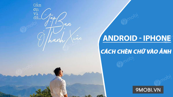 cach chen chu vao anh tren android iphone