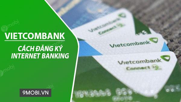 cach dang ky internet banking vietcombank tren dien thoai