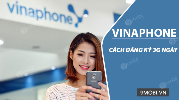 cach dang ky 3g vinaphone theo ngay