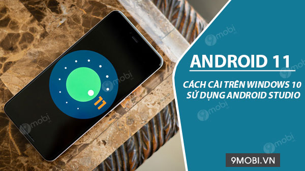 cach cai android 11 tren windows 10 su dung android studio