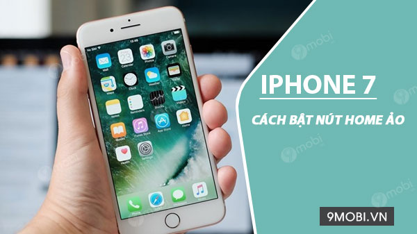 cach bat nut home ao tren iphone 7 7 plus